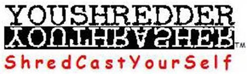 YOUSHREDDER YOUTHRASHER SHREDCASTYOURSELF