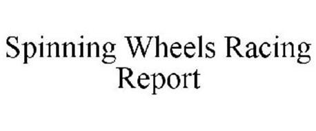 SPINNING WHEELS RACING REPORT