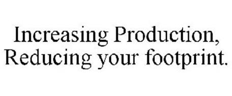 INCREASING PRODUCTION, REDUCING YOUR FOOTPRINT.