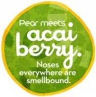 PEAR MEETS ACAI BERRY. NOSES EVERYWHERE ARE SMELLBOUND.