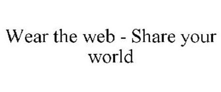 WEAR THE WEB - SHARE YOUR WORLD