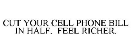 CUT YOUR CELL PHONE BILL IN HALF. FEEL RICHER.