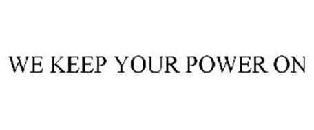 WE KEEP YOUR POWER ON