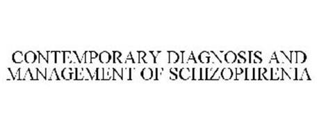 CONTEMPORARY DIAGNOSIS AND MANAGEMENT OF SCHIZOPHRENIA