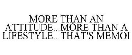 MORE THAN AN ATTITUDE...MORE THAN A LIFESTYLE...THAT'S MEMOI