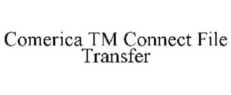 COMERICA TM CONNECT FILE TRANSFER