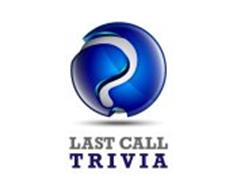 LAST CALL TRIVIA