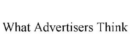 WHAT ADVERTISERS THINK