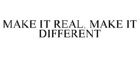 MAKE IT REAL. MAKE IT DIFFERENT