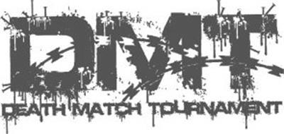 DMT DEATHMATCH TOURNAMENT
