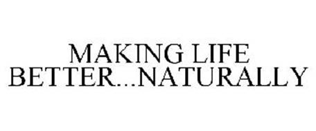 MAKING LIFE BETTER...NATURALLY