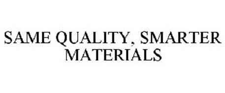 SAME QUALITY, SMARTER MATERIALS