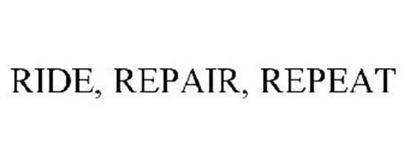 RIDE, REPAIR, REPEAT