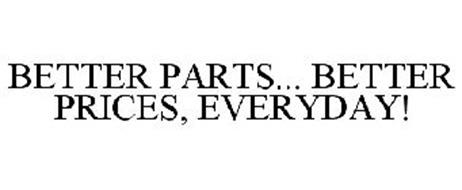 BETTER PARTS... BETTER PRICES, EVERYDAY!