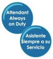 ATTENDANT ALWAYS ON DUTY ASISTENTE SIEMPRE A SU SERVICIO