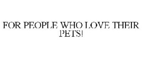 FOR PEOPLE WHO LOVE THEIR PETS!