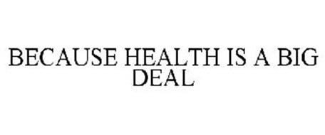 BECAUSE HEALTH IS A BIG DEAL