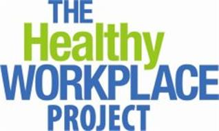 THE HEALTHY WORKPLACE PROJECT
