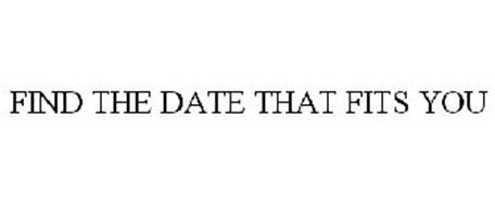 FIND THE DATE THAT FITS YOU