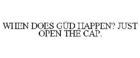 WHEN DOES GÜD HAPPEN? JUST OPEN THE CAP.