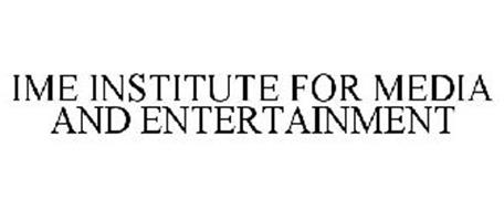 IME INSTITUTE FOR MEDIA AND ENTERTAINMENT