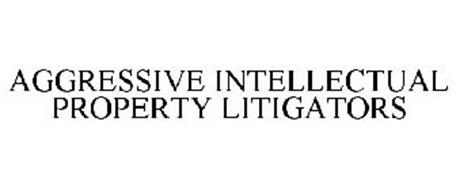 AGGRESSIVE INTELLECTUAL PROPERTY LITIGATORS