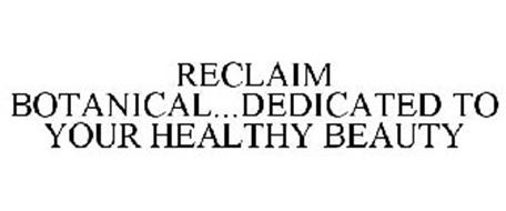 RECLAIM BOTANICAL...DEDICATED TO YOUR HEALTHY BEAUTY
