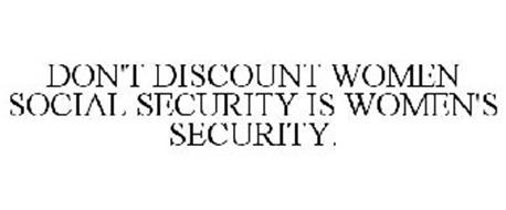 DON'T DISCOUNT WOMEN SOCIAL SECURITY IS WOMEN'S SECURITY.