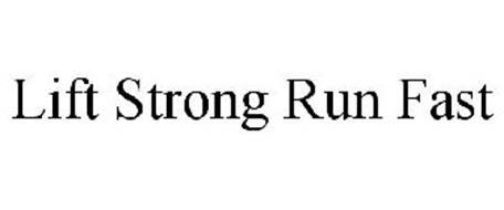 LIFT STRONG RUN FAST