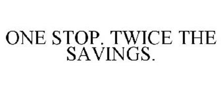 ONE STOP. TWICE THE SAVINGS.