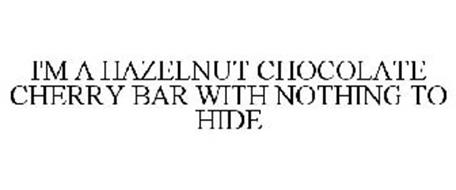 I'M A HAZELNUT CHOCOLATE CHERRY BAR WITH NOTHING TO HIDE