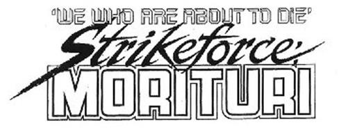 'WE WHO ARE ABOUT TO DIE' STRIKEFORCE: MORITURI