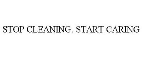 STOP CLEANING. START CARING