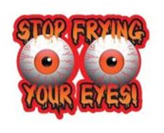 STOP FRYING YOUR EYES