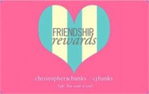 FRIENDSHIP REWARDS CHRISTOPHER & BANKS CJ BANKS LIFE. YOU WEAR IT WELL.