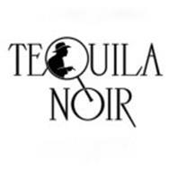 TEQUILA NOIR