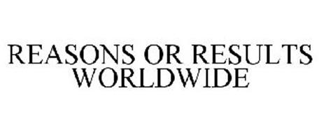 REASONS OR RESULTS WORLDWIDE