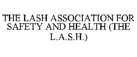THE LASH ASSOCIATION FOR SAFETY AND HEALTH (THE L.A.S.H.)