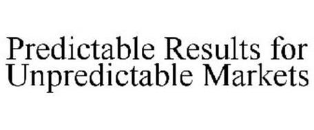 PREDICTABLE RESULTS FOR UNPREDICTABLE MARKETS