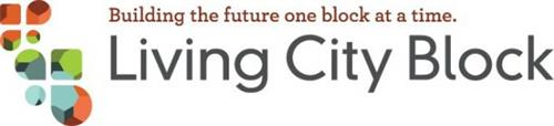 BUILDING THE FUTURE ONE BLOCK AT A TIME. LIVING CITY BLOCK
