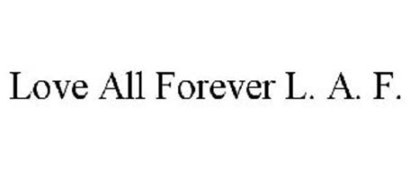 LOVE ALL FOREVER L. A. F.