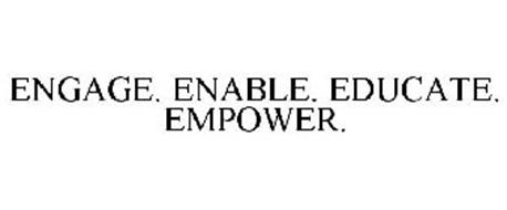 ENGAGE. ENABLE. EDUCATE. EMPOWER.