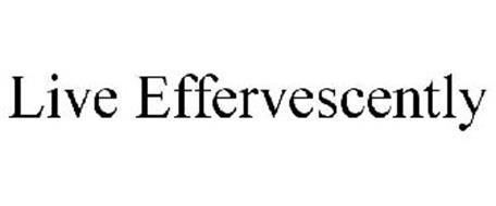 LIVE EFFERVESCENTLY