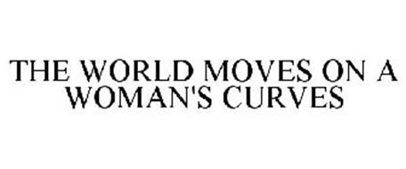 THE WORLD MOVES ON A WOMAN'S CURVES