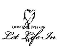 OPEN YOUR EYES AND LET LIFE IN