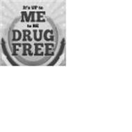 IT'S UP TO ME TO BE DRUG FREE