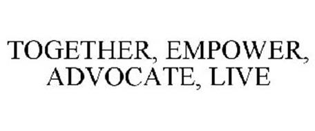 TOGETHER, EMPOWER, ADVOCATE, LIVE