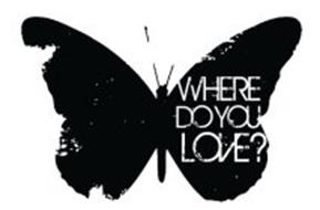 WHERE DO YOU LOVE?