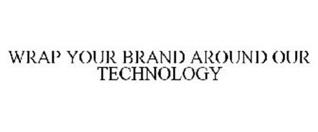 WRAP YOUR BRAND AROUND OUR TECHNOLOGY