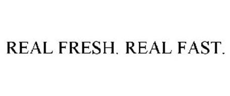 REAL FRESH. REAL FAST.